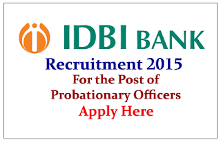 IDBI Bank Recruitment 2015 for the post of PO- Apply Here