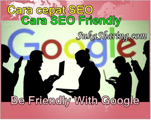 Cara Cepat Bersahabat Dengan SEO Google