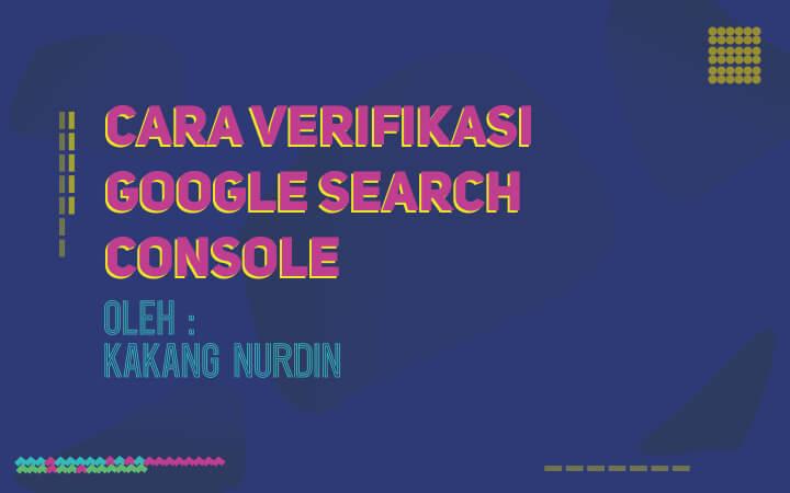 Cara Verifikasi Google Search Console dengan Copy Tag HTML Kedalam Konfigurasi DNS kakangnurdin