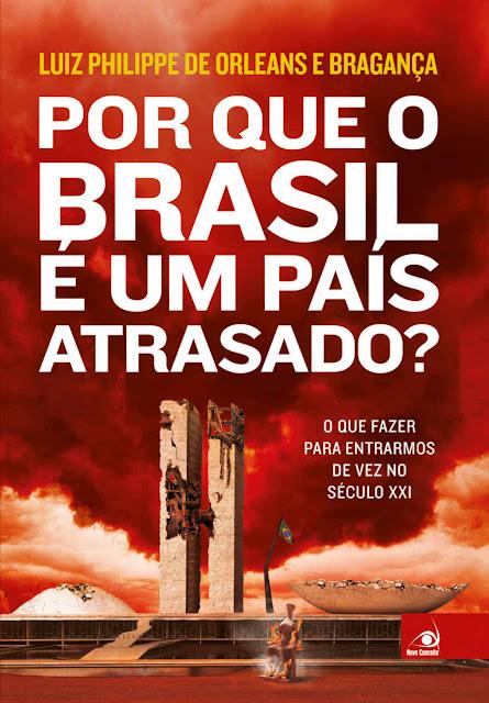 Por que o Brasil é um país atrasado - Luiz Philippe de Orleans e Bragança