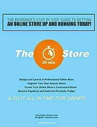 The 20 Minute Store: The Beginner's Step by Step Guide to Launching An Online Store Today!