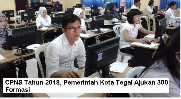 Kabar mengenai pembukaan lowongan calon pegawai negeri sipil tahun  CPNS Tahun 2018, pemkot Tegal Ajukan 300 Formasi