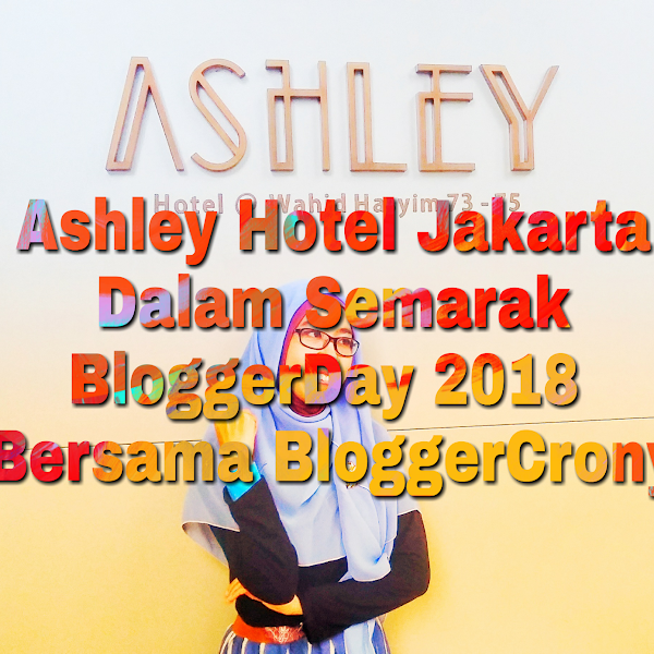 Ashley Hotel Jakarta Dalam Semarak BloggerDay 2018 Bersama BloggerCrony