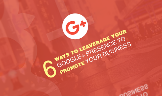 6 Ways to Leverage Your Google+ Presence to Promote Your Business
