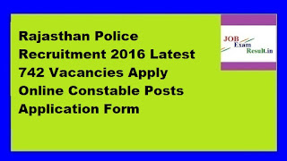 Rajasthan Police Recruitment 2016 Latest 742 Vacancies Apply Online Constable Posts Application Form