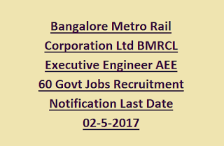 Bangalore Metro Rail Corporation Ltd BMRCL Executive Engineer AEE 60 Govt Jobs Recruitment Notification Last Date 02-5-2017