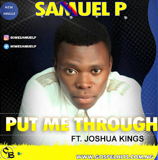 Music: Samuel P - Put Me Through Ft. Joshua Kings || @ikwesamuelp @hitsmediapromo