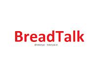 Lowongan Kerja BreadTalk Terbaru