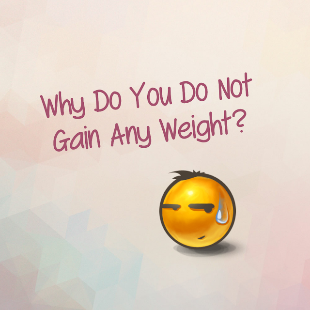 why do i do not gain any weight answer