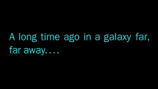 "Star Wars lead in line ""a long time ago in a galaxy far far away..."""