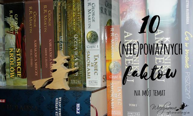 10 (nie)poważnych faktów na mój temat | Wiedźmowa głowologia