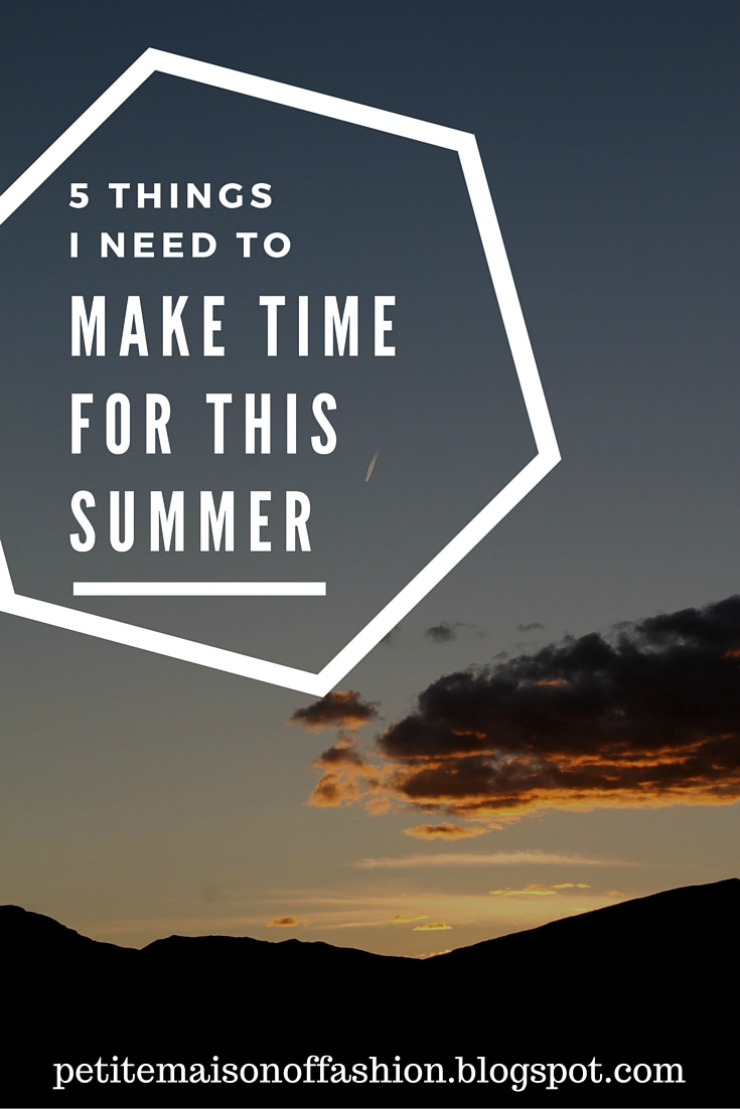 5 Things I Need to Make Time For (Summer Edition)