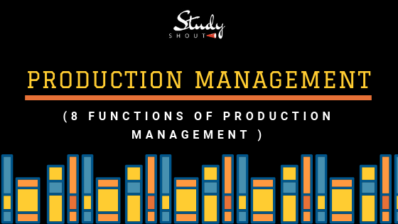8 Functions of Production Management or Operations Management with Operations Management Definition by StudyShout