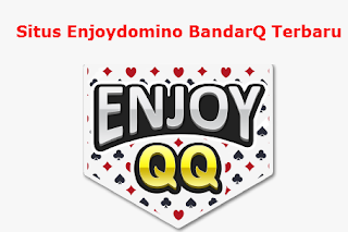 Situs Enjoydomino BandarQ Terbaru