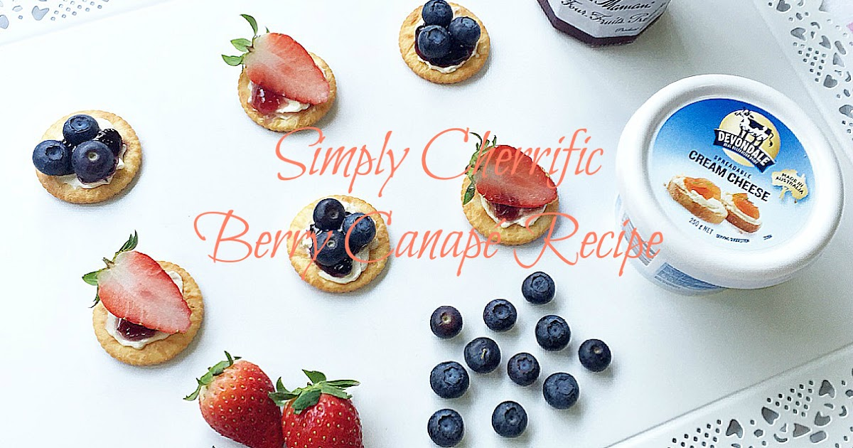Sweet memoirs simply cherrific berry canap recipe for Types of canape bases