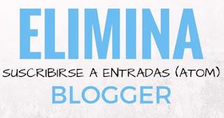 "Eliminar  ""Suscribirse a: Entradas (Atom)"" en Blogger"