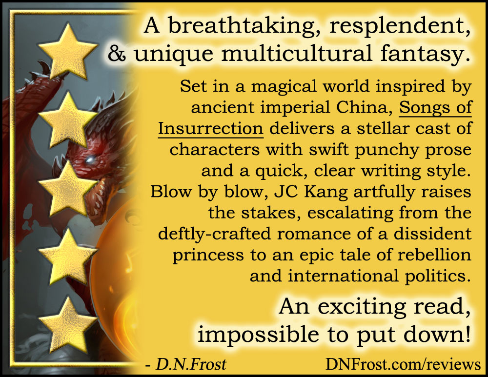 Review image from Songs of Insurrection by JC Kang: A unique multicultural fantasy http://www.dnfrost.com/2017/05/songs-of-insurrection-by-jc-kang-book.html A book review by D.N.Frost @DNFrost13 Part 1 of a series.