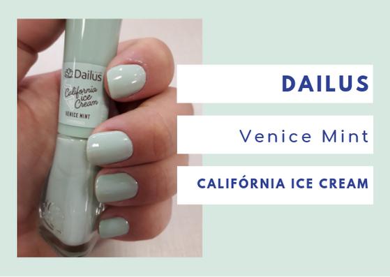 Dailus Califórnia Ice Cream Venice Mint: Primeiro esmalte da coleção que escolhi usar. Lembra a leveza e refrescância de um sorvete de pistache fica lindo em todos os tons de pele.