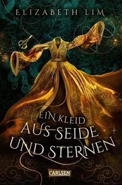 Bücherblog. Rezension. Buchcover. Ein Kleid aus Seide und Sternen (Band 1) von Elizabeth Lim. Jugendbuch. Fantasy. Carlsen Verlag.