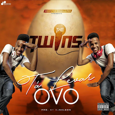 The Twins - Ta Levar Ovo (the twins ta levar ovo Prod.Dj Nelson Papoite) DOWNLOAD MP3 2018