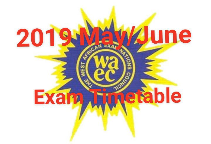 Official: 2019 May/June WAEC Examination Timetable for School