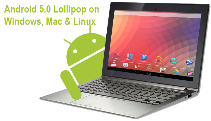 Download & Install Android 5.0 Lollipop on Windows, Mac OS X, Linux PC, Laptops - Tutorial
