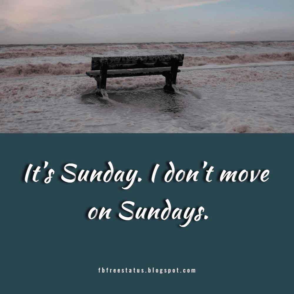It�s Sunday. I don�t move on Sundays.