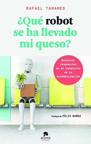¿Qué robot se ha llevado mi queso?: Buscando respuestas en el laberinto de la automatización