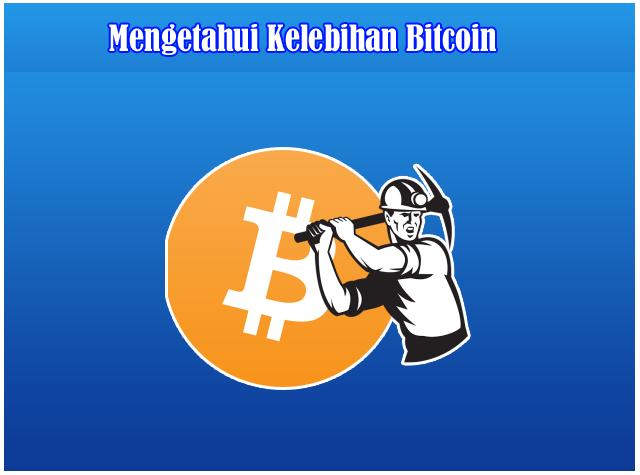 Mengetahui Kelebihan Mata Uang Bitcoin
