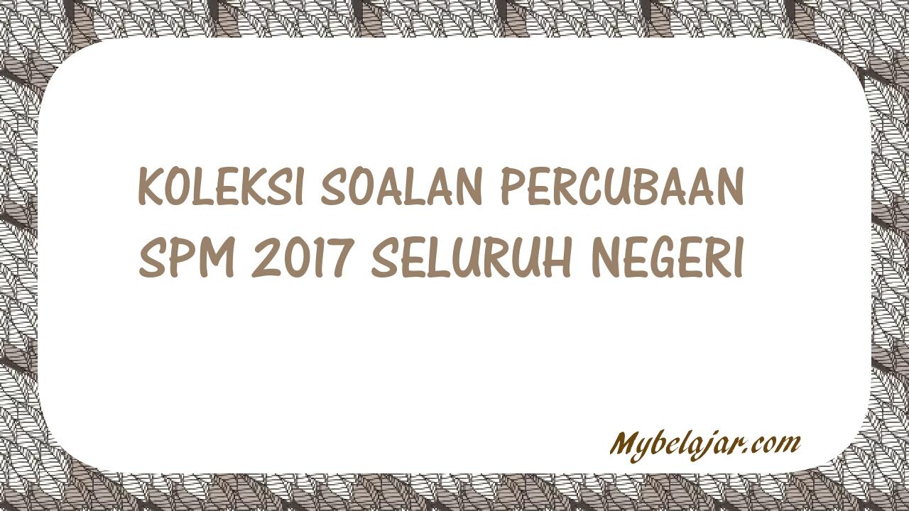 Koleksi Soalan Percubaan Spm 2018 Seluruh Negeri Mybelajar