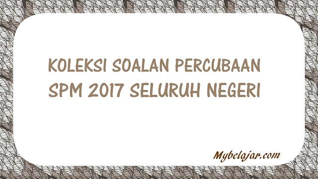 Koleksi Soalan Percubaan SPM 2017 Seluruh Negeri