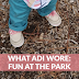 What Adi Wore: Fun at the Park