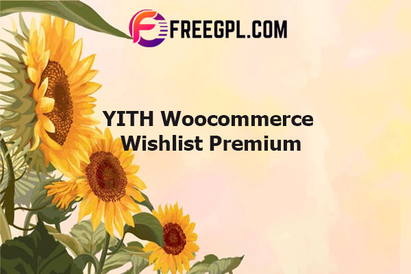 YITH Woocommerce Wishlist Premium Nulled Download Free