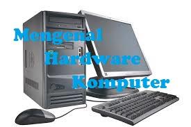 Mengenal Hardware Komputer