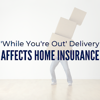 How will 'while you're out' deliveries affect home insurance?