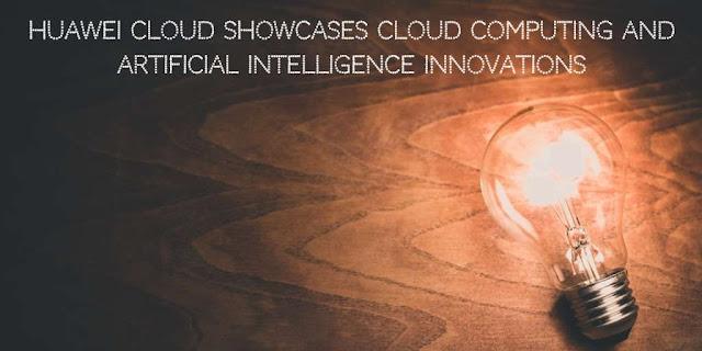 Huawei Cloud showcases Cloud and AI Innovations