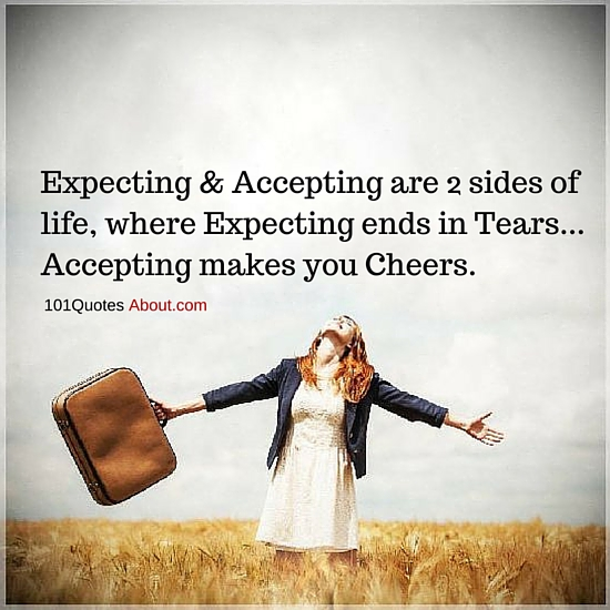 Expecting And Accepting Are 2 Sides Of Life Expectations Quote
