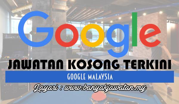 Jawatan Kosong 2017 di Google Malaysia (KL) www.banyakjawatan.my
