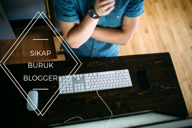 6+1 Sikap Buruk Yang Membuat Blogger Pemula Selalu Gagal
