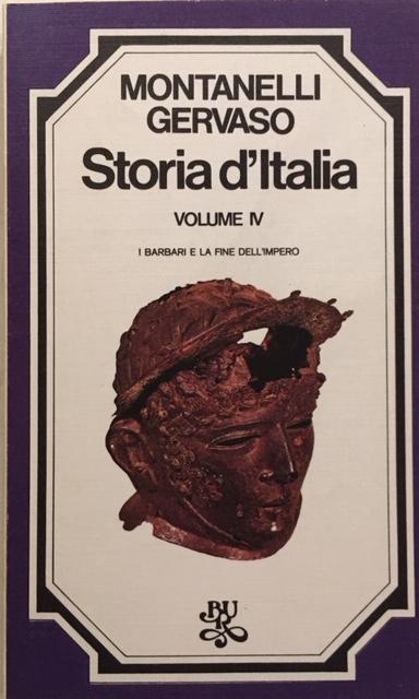 Indro Montanelli - Storia d'Italia. Volume IV. I Barbari e la fine dell'impero. Anno 1974. Rizzoli - Editore, Milano