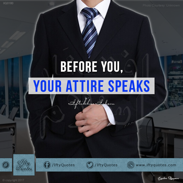 Ifty Quotes: Your attire speaks before you - Iftikhar Islam