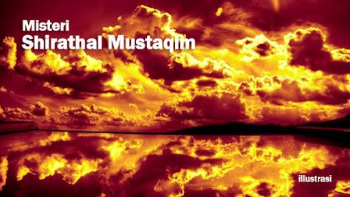 Misteri Jembatan Setipis Rambut Dibelah Tujuh, Shirathal Mustaqim