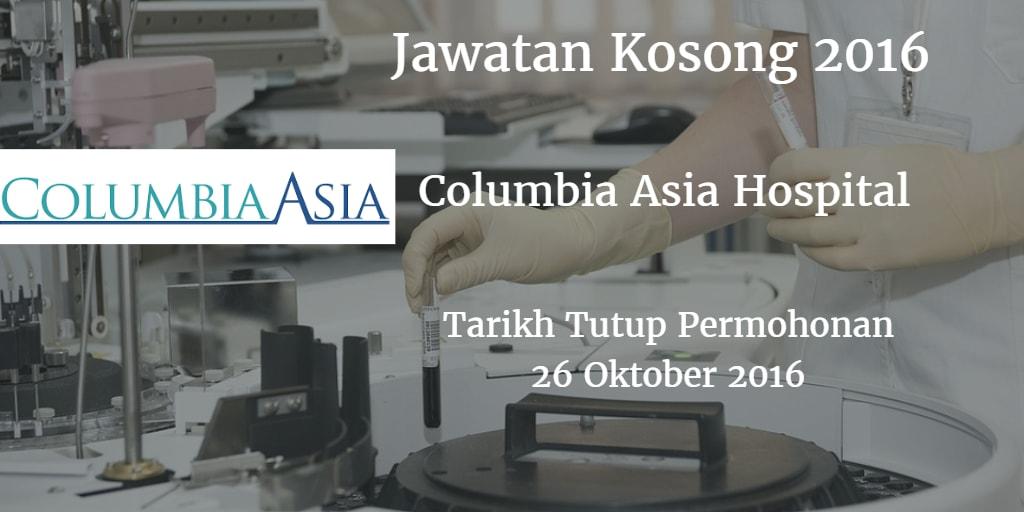 Jawatan Kosong Columbia Asia Hospital 26 Oktober 2016