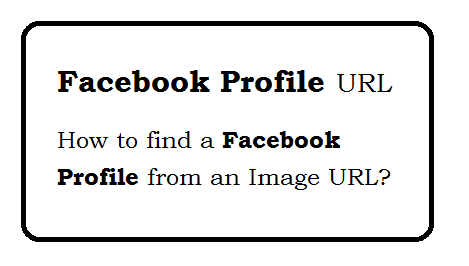 How to Find a Facebook Profile From an Image URL?