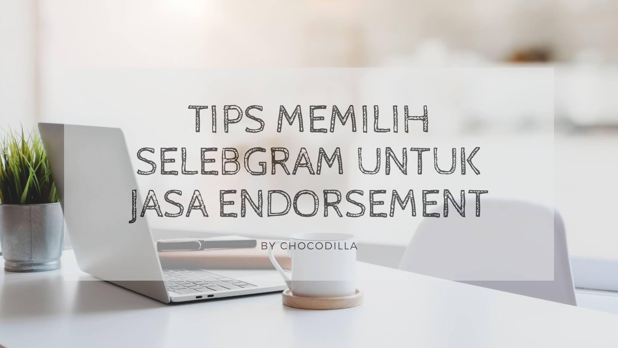 Tips Memilih Selebgram Untuk Jasa Endorsement