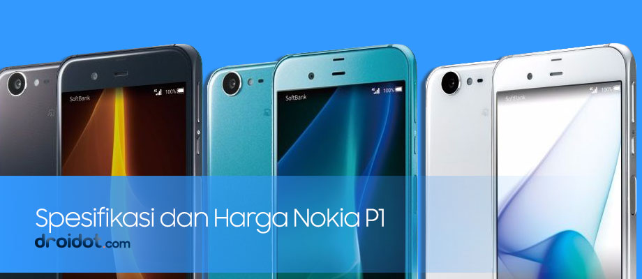 Inilah Spesifikasi Lengkap dan Harga Nokia P1 Terbaru