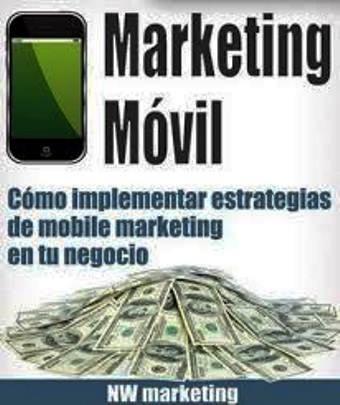 Marketing Móvil: Cómo implementar estrategias de mobile marketing en tu negocio