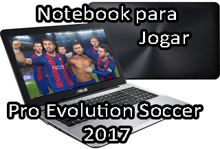 notebook que roda pro evolution soccer 2017