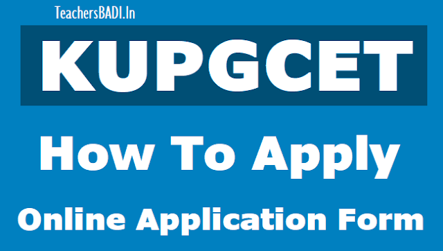 kupgcet 2018 online application form,kucet how to apply,step by step online applying procedure,results,hall tickets,counselling dates,last date,exam date,user guide