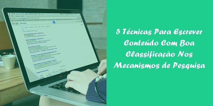 5 Técnicas Para Escrever Conteúdo Com Boa Classificação Nos Mecanismos de Pesquisa